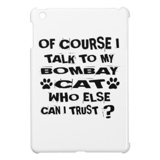 OF COURSE I TALK TO MY BOMBAY CAT DESIGNS CASE FOR THE iPad MINI