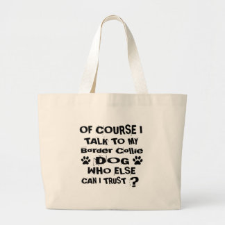 Of Course I Talk To My Border Collie Dog Designs Large Tote Bag