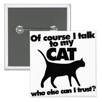 Of course I talk to my cat Button