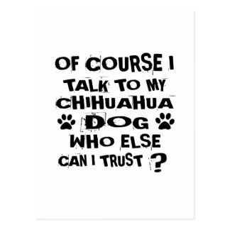 OF COURSE I TALK TO MY CHIHUAHUA DOG DESIGNS POSTCARD