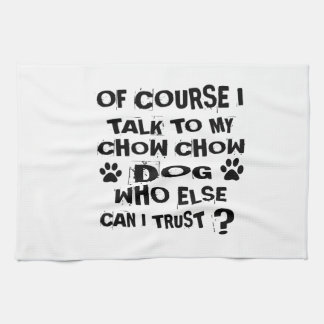 OF COURSE I TALK TO MY CHOW CHOW DOG DESIGNS KITCHEN TOWEL