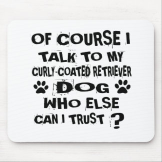 OF COURSE I TALK TO MY CURLY-COATED RETRIEVER DOG MOUSE PAD