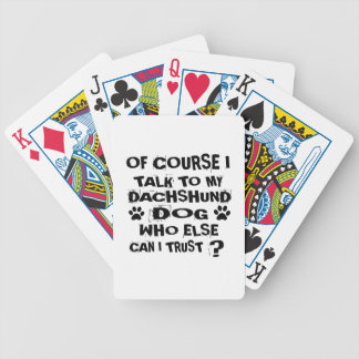 OF COURSE I TALK TO MY DACHSHUND DOG DESIGNS BICYCLE PLAYING CARDS