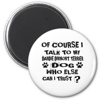 OF COURSE I TALK TO MY DANDIE DINMONT TERRIER DOG MAGNET