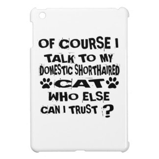 OF COURSE I TALK TO MY DOMESTIC SHORTHAIRED CAT DE iPad MINI COVER