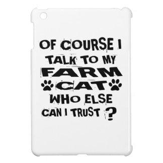 OF COURSE I TALK TO MY FARM CAT DESIGNS iPad MINI CASES