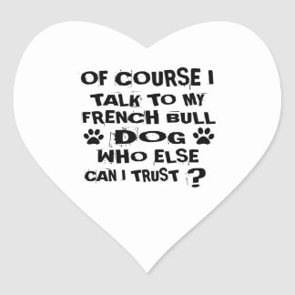 OF COURSE I TALK TO MY FRENCH BULLDOG DOG DESIGNS HEART STICKER