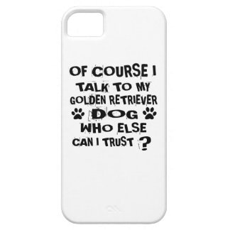 OF COURSE I TALK TO MY GOLDEN RETRIEVER DOG DESIGN iPhone SE/5/5s CASE
