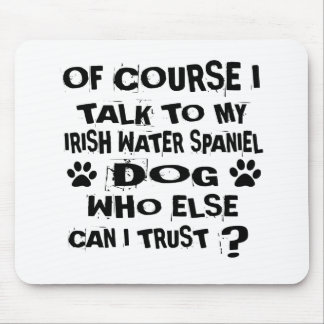 OF COURSE I TALK TO MY IRISH WATER SPANIEL DOG DES MOUSE PAD