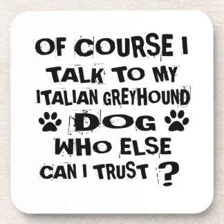 OF COURSE I TALK TO MY ITALIAN GREYHOUND DOG DESIG COASTER