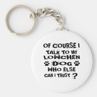 OF COURSE I TALK TO MY LOWCHEN DOG DESIGNS KEYCHAIN