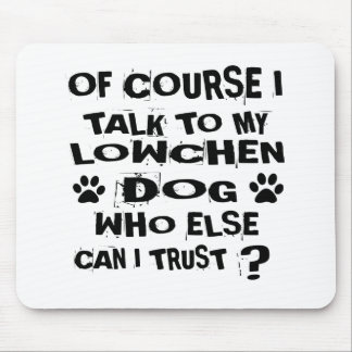 OF COURSE I TALK TO MY LOWCHEN DOG DESIGNS MOUSE PAD