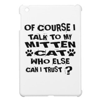 OF COURSE I TALK TO MY MITTEN CAT DESIGNS COVER FOR THE iPad MINI
