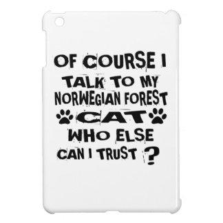 OF COURSE I TALK TO MY NORWEGIAN FOREST CAT CAT DE iPad MINI CASES
