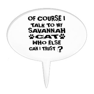 OF COURSE I TALK TO MY SAVANNAH CAT DESIGNS CAKE TOPPER
