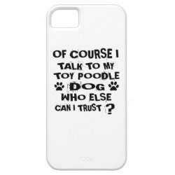 OF COURSE I TALK TO MY TOY POODLE DOG DESIGNS iPhone SE/5/5s CASE