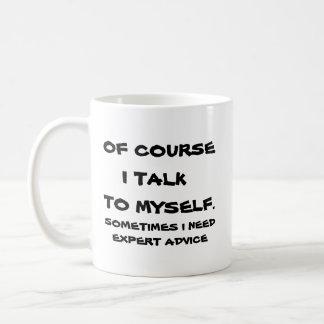 Of course I talk to myself. Coffee Mug
