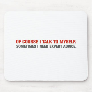 Of Course I Talk To Myself (Expert Advice) Mouse Pad