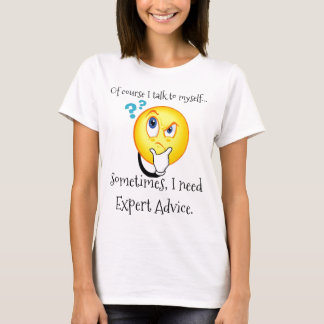 Of Course I talk to myself (Funny Quote) T-Shirt