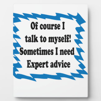 Of Course I Talk To Myself Plaque
