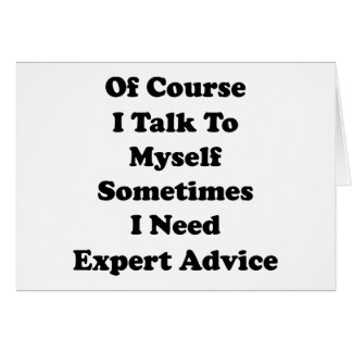 Of Course I Talk To Myself Sometimes I Need Expert Card