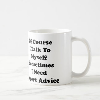 Of Course I Talk To Myself Sometimes I Need Expert Coffee Mug