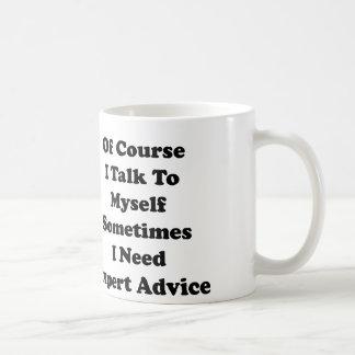 Of Course I Talk To Myself Sometimes I Need Expert Coffee Mug