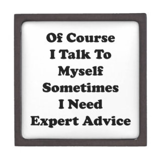 Of Course I Talk To Myself Sometimes I Need Expert Gift Box