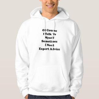 Of Course I Talk To Myself Sometimes I Need Expert Hooded Sweatshirt