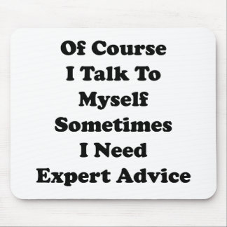 Of Course I Talk To Myself Sometimes I Need Expert Mouse Pad