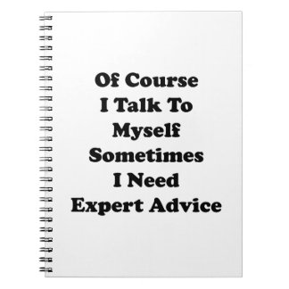 Of Course I Talk To Myself Sometimes I Need Expert Spiral Notebook