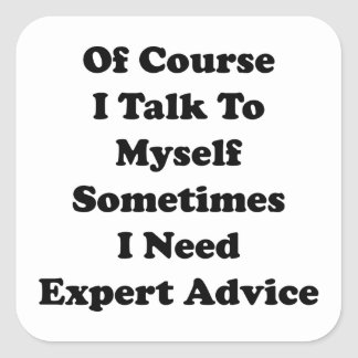 Of Course I Talk To Myself Sometimes I Need Expert Square Sticker