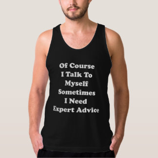 Of Course I Talk To Myself Sometimes I Need Expert Tanktop