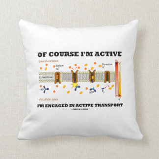 Of Course I'm Active Engaged In Active Transport Throw Pillow