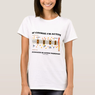Of Course I'm Active I'm Engaged Active Transport T-Shirt