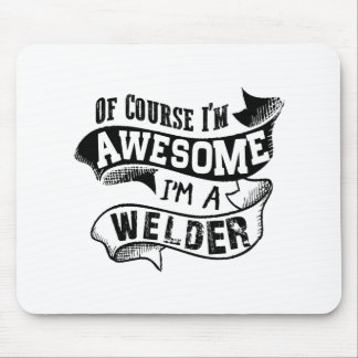 Of Course I'm Awesome I'm a Welder Mouse Pad