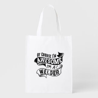 Of Course I'm Awesome I'm a Welder Reusable Grocery Bags