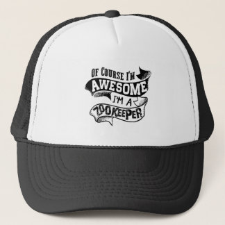 Of Course I'm Awesome I'm a Zookeeper Trucker Hat