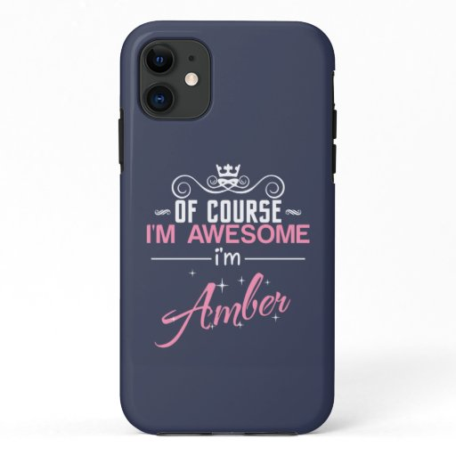 Of Course I'm Awesome I'm Amber name iPhone 11 Case