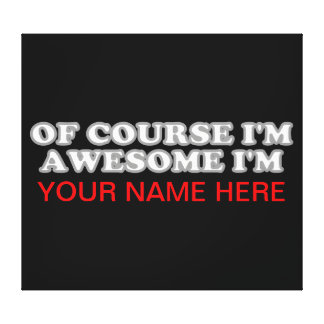 Of Course I'm Awesome I'm.... Canvas Print