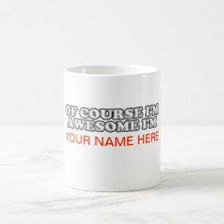 Of Course I'm Awesome I'm.... Coffee Mug
