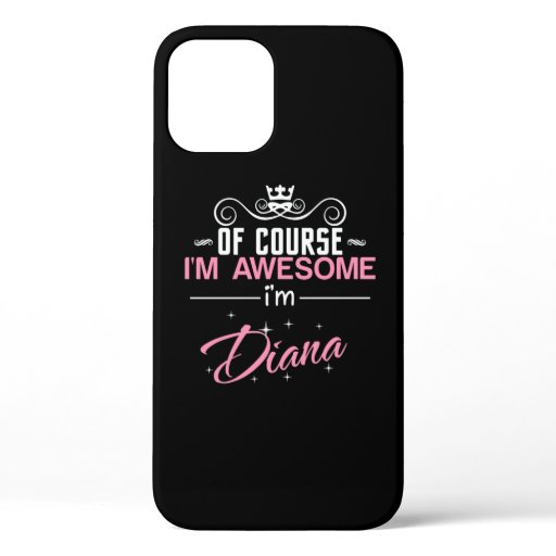 Of Course I'm Awesome I'm Diana name iPhone 12 Case