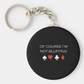 Of course im bluffing T-shirt white Keychain