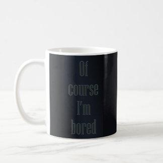 Of Course I'm Bored mug