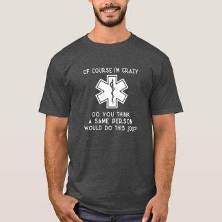 Of course I'm Crazy! T-Shirt