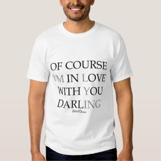OF COURSE I'M IN LOVE WITH YOU DARLING T SHIRT