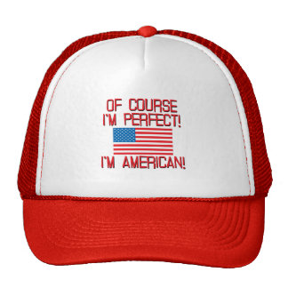 Of Course I'm Perfect, I'm AMERICAN! Trucker Hat