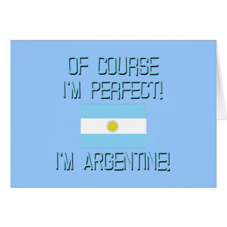 Of Course I'm Perfect, I'm Argentine! Greeting Card