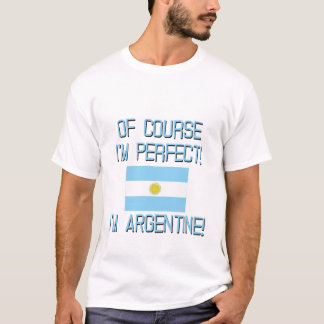 Of Course I'm Perfect, I'm Argentine! T-Shirt
