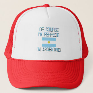 Of Course I'm Perfect, I'm Argentine! Trucker Hat